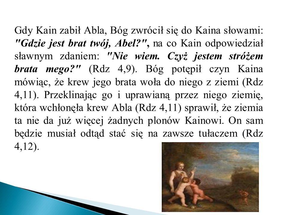 Kain powiedział Bogu Jahwe, że wyznaczona mu kara jest zbyt ciężka – skoro ma odtąd tułać się po świecie ukrywając się przed Bogiem, będzie mógł go zabić każdy człowiek, którego napotka.Bóg odpowiedział mu, że każdy kto by go zabił poniósłby za to siedmiokrotną pomstę.