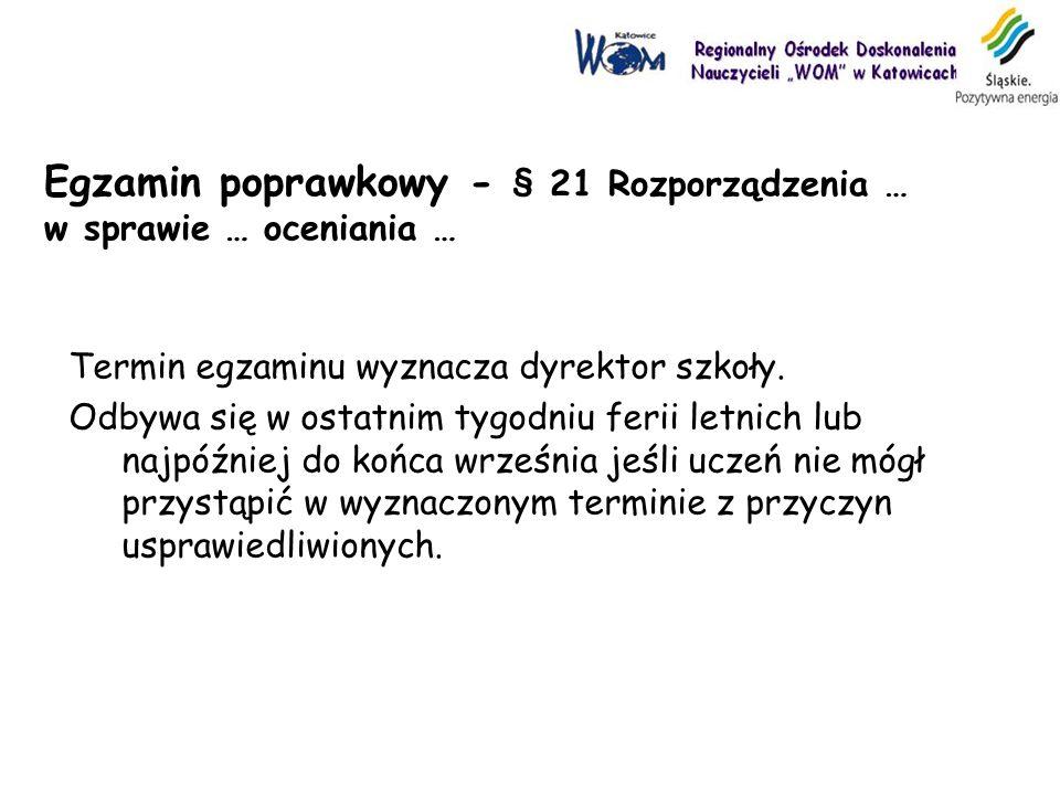 Egzamin poprawkowy - § 21 Rozporządzenia … w sprawie … oceniania … Termin egzaminu wyznacza dyrektor szkoły. Odbywa się w ostatnim tygodniu ferii letn