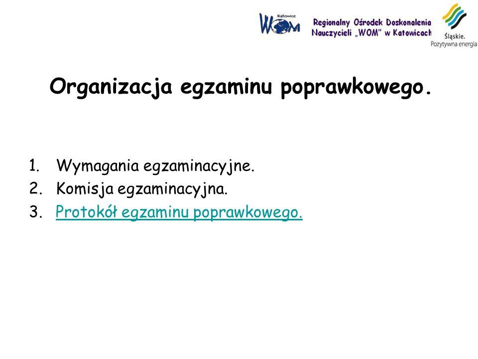 Organizacja egzaminu poprawkowego. 1.Wymagania egzaminacyjne. 2.Komisja egzaminacyjna. 3.Protokół egzaminu poprawkowego.Protokół egzaminu poprawkowego