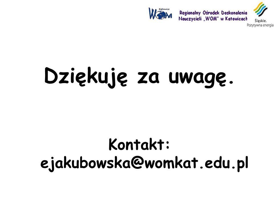 Dziękuję za uwagę. Kontakt: ejakubowska@womkat.edu.pl