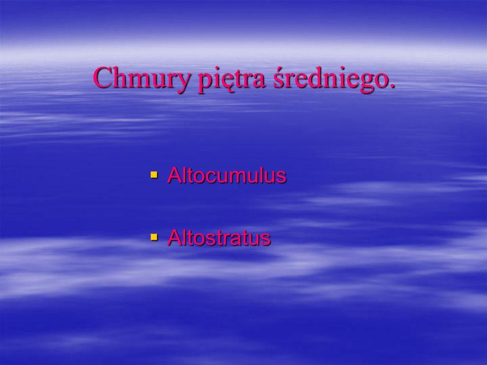 Chmury piętra średniego. Altocumulus Altocumulus Altostratus Altostratus