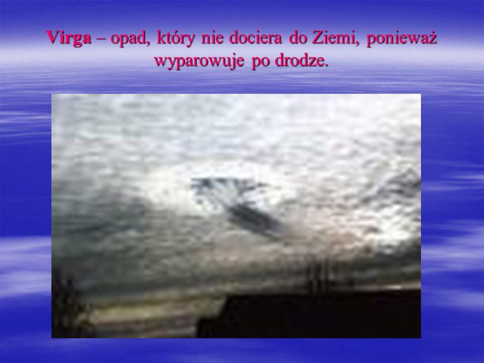 Virga – opad, który nie dociera do Ziemi, ponieważ wyparowuje po drodze.