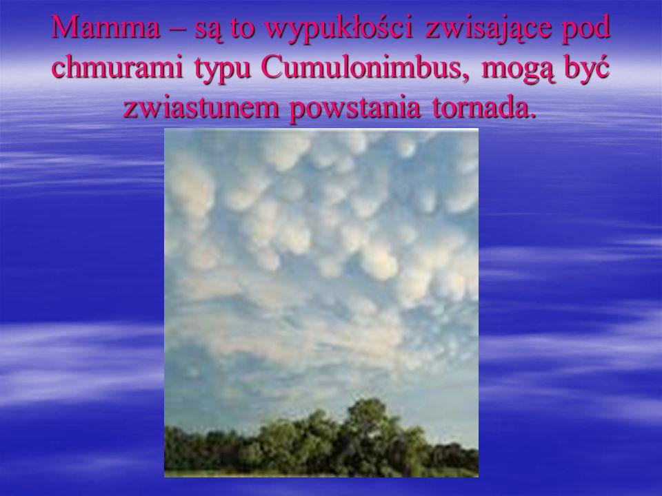 Mamma – są to wypukłości zwisające pod chmurami typu Cumulonimbus, mogą być zwiastunem powstania tornada.