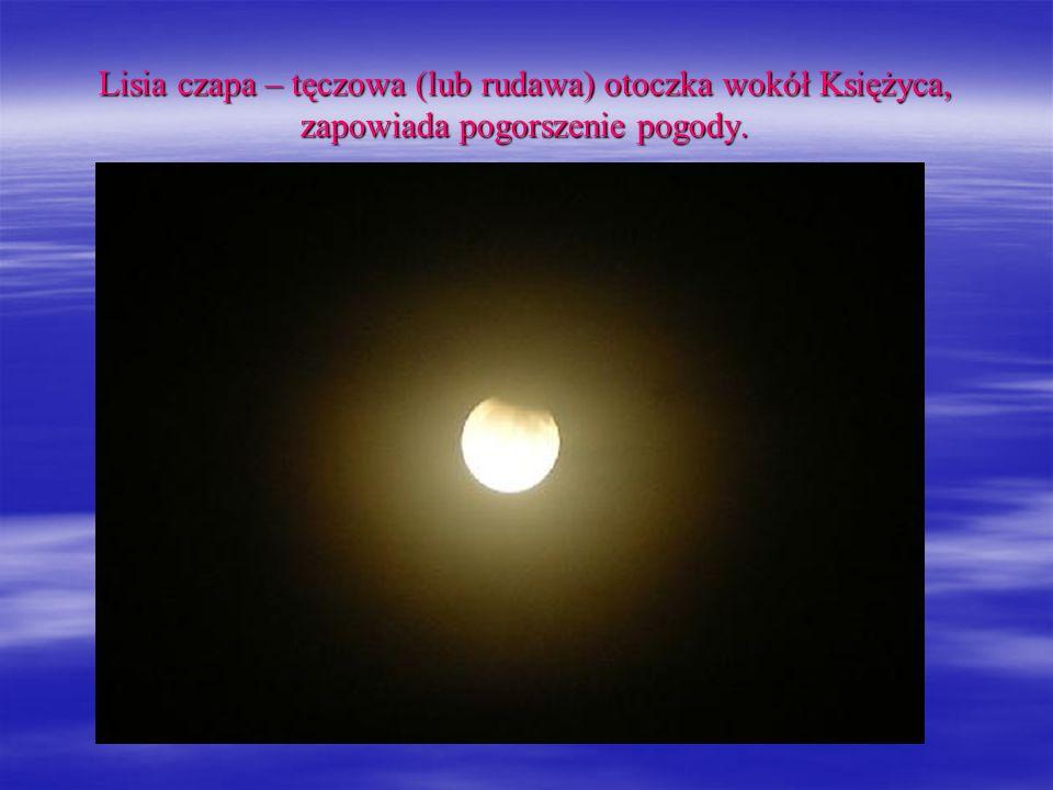 Lisia czapa – tęczowa (lub rudawa) otoczka wokół Księżyca, zapowiada pogorszenie pogody.