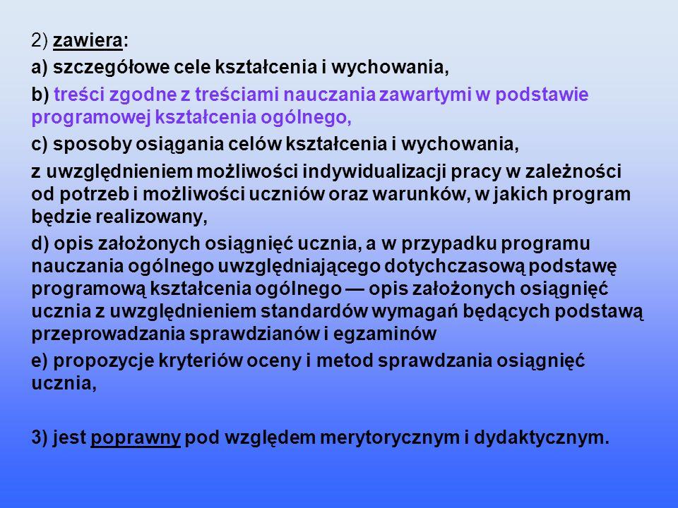2) zawiera: a) szczegółowe cele kształcenia i wychowania, b) treści zgodne z treściami nauczania zawartymi w podstawie programowej kształcenia ogólneg