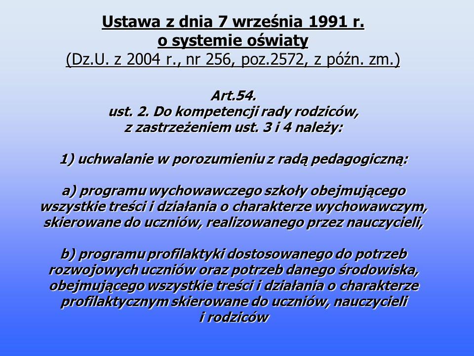 Ustawa z dnia 7 września 1991 r. o systemie oświaty (Dz.U. z 2004 r., nr 256, poz.2572, z późn. zm.) Art.54. ust. 2. Do kompetencji rady rodziców, z z