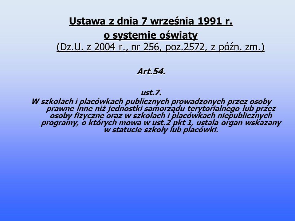 Ustawa z dnia 7 września 1991 r. o systemie oświaty (Dz.U. z 2004 r., nr 256, poz.2572, z późn. zm.) Art.54. ust.7. W szkołach i placówkach publicznyc