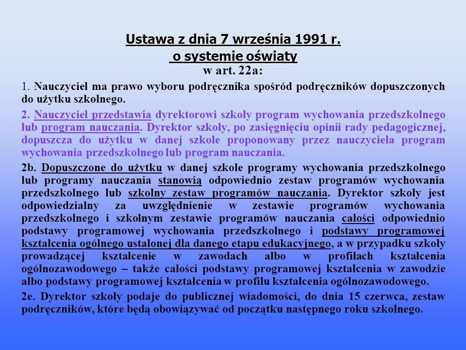 Ustawa z dnia 7 września 1991 r. o systemie oświaty o systemie oświaty w art. 22a: 1. Nauczyciel ma prawo wyboru podręcznika spośród podręczników dopu