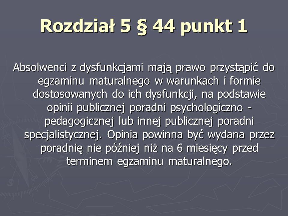 Rozdział 4 § 32 punkt 1 Uczniowie (słuchacze) z dysfunkcjami mają prawo przystąpić do sprawdzianu lub egzaminu gimnazjalnego w warunkach i formie dost