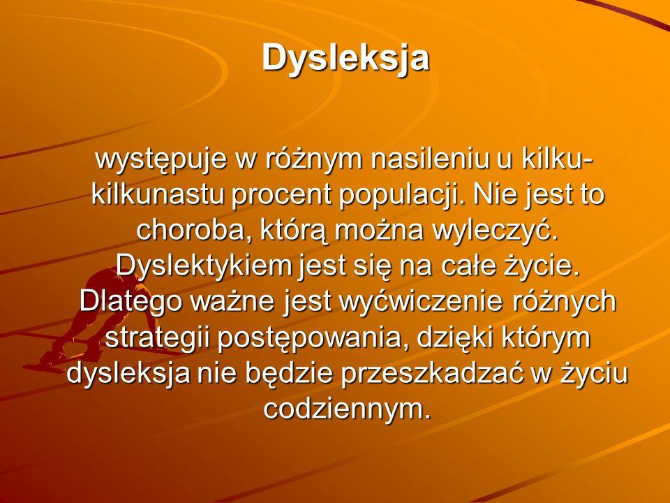 Dysleksja Dysleksja występuje w różnym nasileniu u kilku- kilkunastu procent populacji.