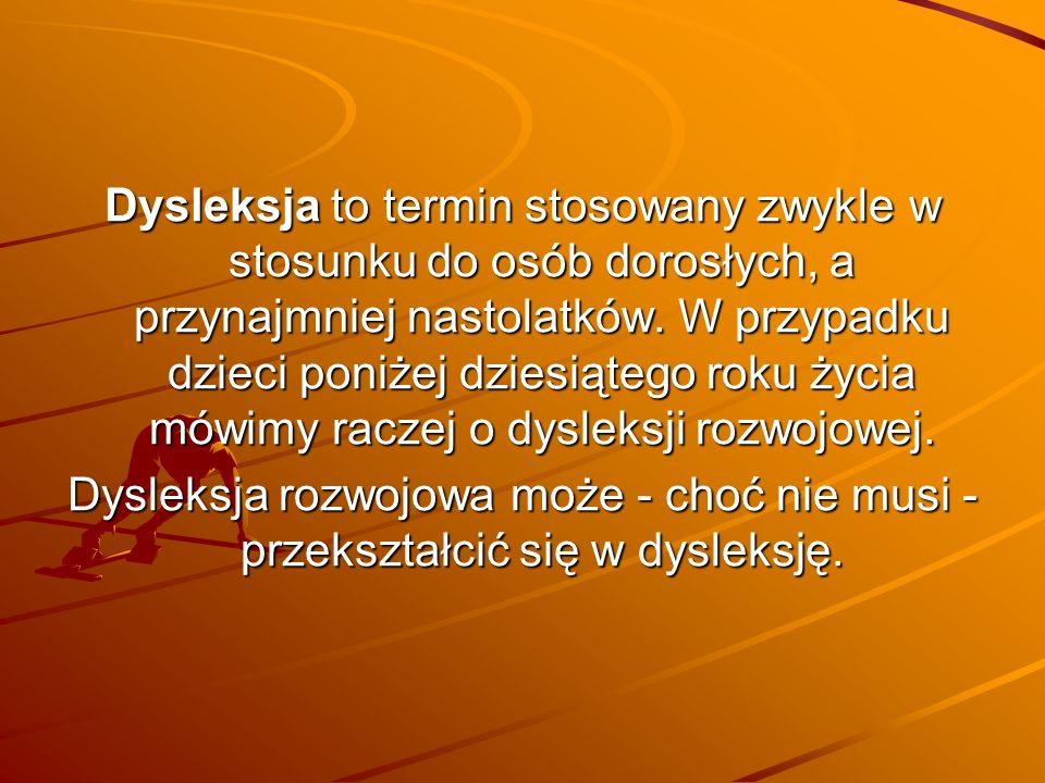 Dysleksja to termin stosowany zwykle w stosunku do osób dorosłych, a przynajmniej nastolatków.