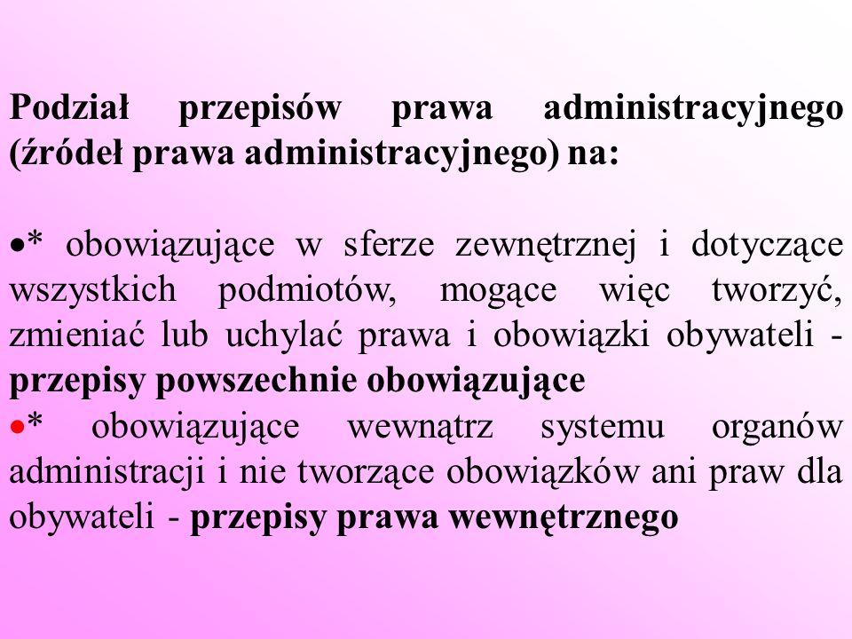 Podział przepisów prawa administracyjnego (źródeł prawa administracyjnego) na: * obowiązujące w sferze zewnętrznej i dotyczące wszystkich podmiotów, m