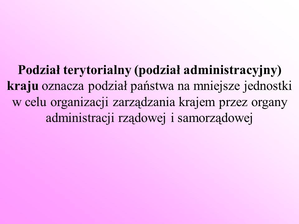 Podział terytorialny (podział administracyjny) kraju oznacza podział państwa na mniejsze jednostki w celu organizacji zarządzania krajem przez organy