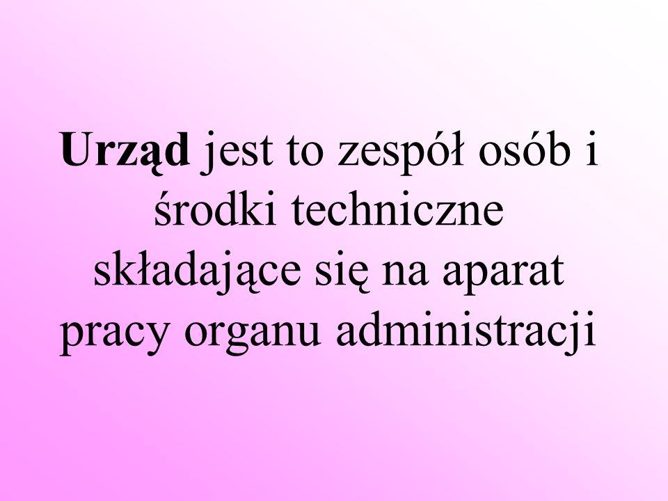 Urząd jest to zespół osób i środki techniczne składające się na aparat pracy organu administracji