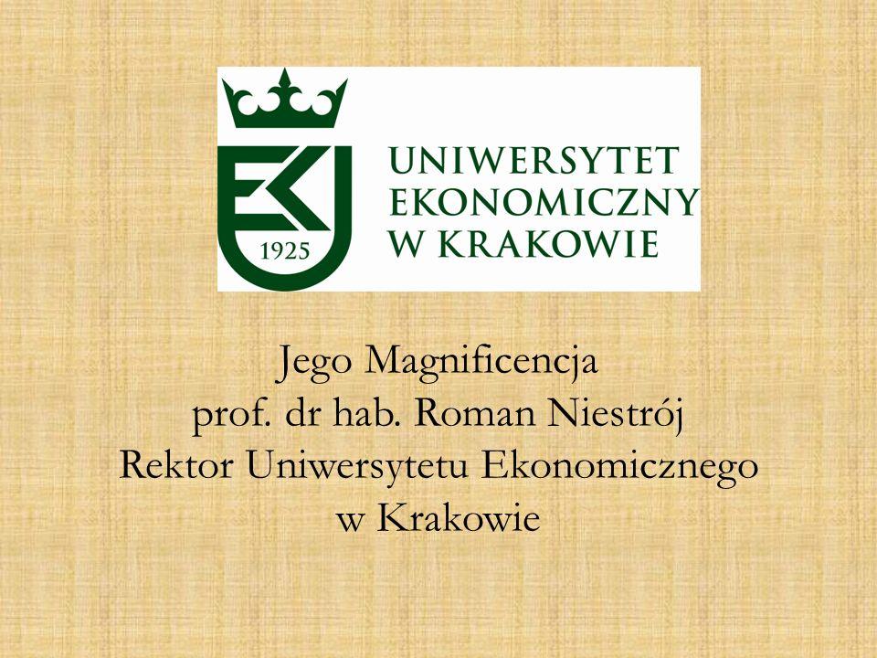 Jego Magnificencja prof. dr hab. Roman Niestrój Rektor Uniwersytetu Ekonomicznego w Krakowie