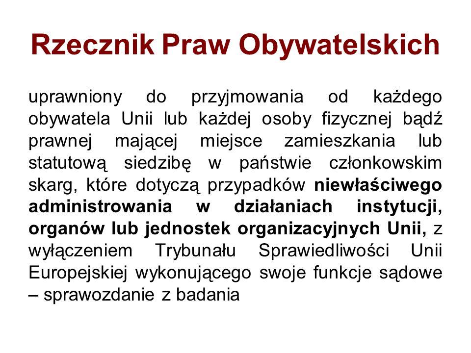 Rzecznik Praw Obywatelskich uprawniony do przyjmowania od każdego obywatela Unii lub każdej osoby fizycznej bądź prawnej mającej miejsce zamieszkania