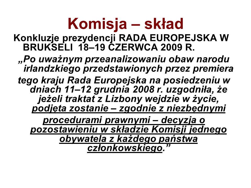 Komisja – skład Konkluzje prezydencji RADA EUROPEJSKA W BRUKSELI 18–19 CZERWCA 2009 R. Po uważnym przeanalizowaniu obaw narodu irlandzkiego przedstawi