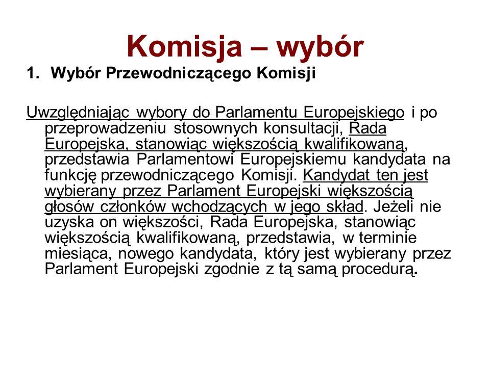 Komisja – wybór 1.Wybór Przewodniczącego Komisji Uwzględniając wybory do Parlamentu Europejskiego i po przeprowadzeniu stosownych konsultacji, Rada Eu
