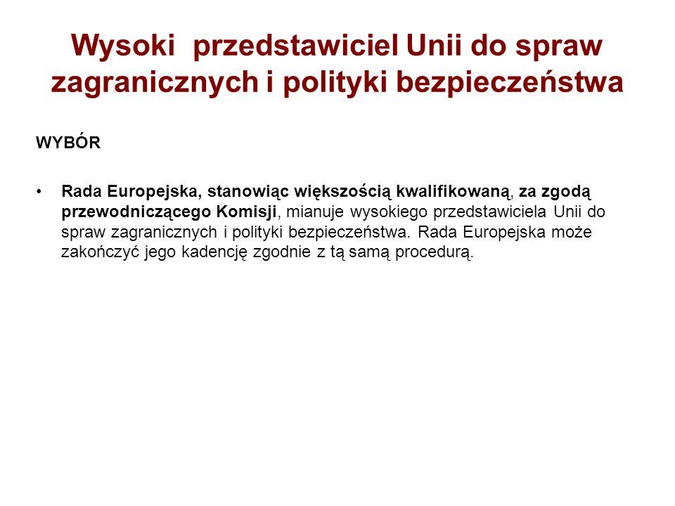 Wysoki przedstawiciel Unii do spraw zagranicznych i polityki bezpieczeństwa WYBÓR Rada Europejska, stanowiąc większością kwalifikowaną, za zgodą przew