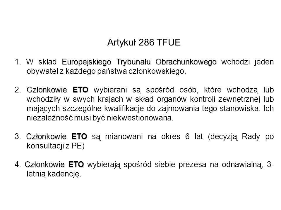 Artykuł 286 TFUE EuropejskiegoTrybunałuObrachunkowego 1. W skład Europejskiego Trybunału Obrachunkowego wchodzi jeden obywatel z każdego państwa człon