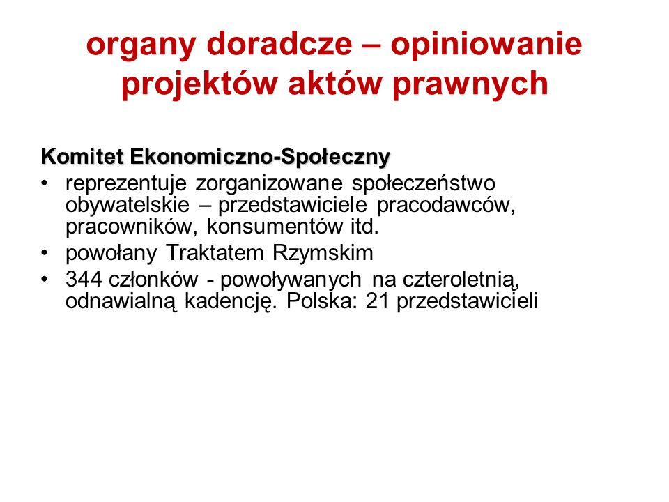 organy doradcze – opiniowanie projektów aktów prawnych Komitet Ekonomiczno-Społeczny reprezentuje zorganizowane społeczeństwo obywatelskie – przedstaw