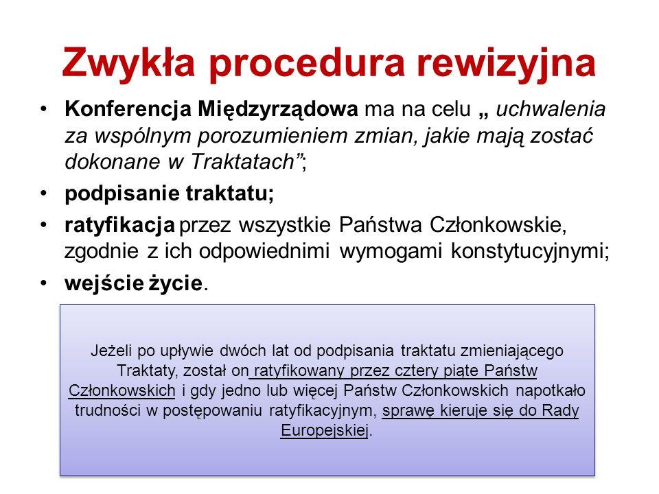 Zwykła procedura rewizyjna Konferencja Międzyrządowa ma na celu uchwalenia za wspólnym porozumieniem zmian, jakie mają zostać dokonane w Traktatach; p