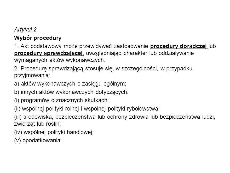 Artykuł 2 Wybór procedury 1. Akt podstawowy może przewidywać zastosowanie procedury doradczej lub procedury sprawdzającej, uwzględniając charakter lub