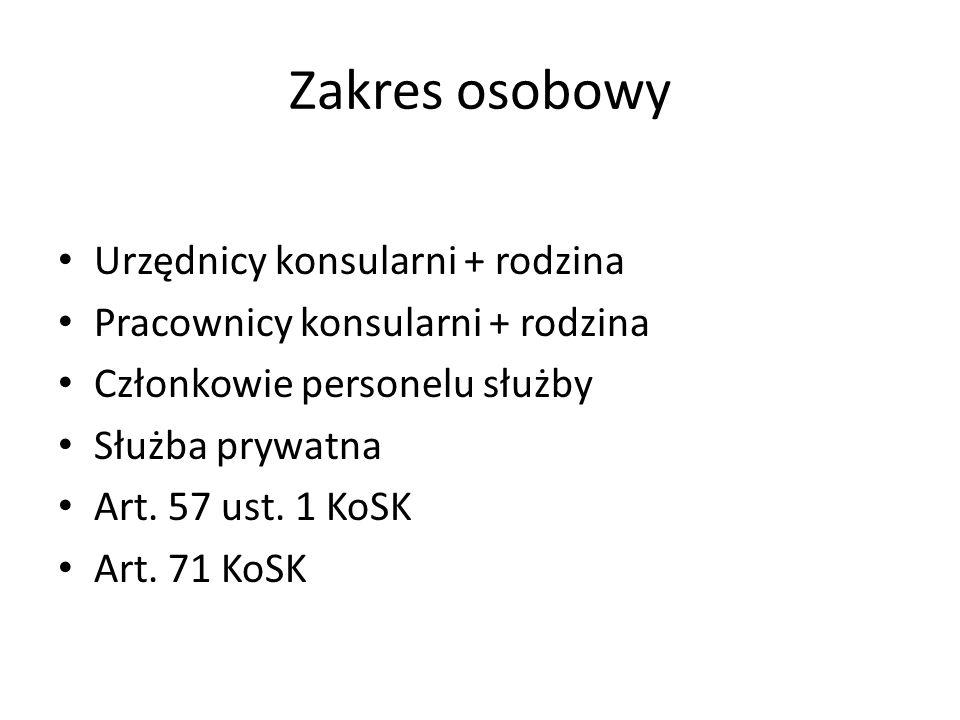 Zakres osobowy Urzędnicy konsularni + rodzina Pracownicy konsularni + rodzina Członkowie personelu służby Służba prywatna Art. 57 ust. 1 KoSK Art. 71
