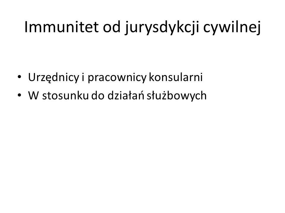 Immunitet od jurysdykcji cywilnej Urzędnicy i pracownicy konsularni W stosunku do działań służbowych