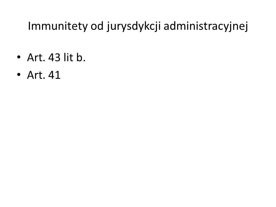 Immunitety od jurysdykcji administracyjnej Art. 43 lit b. Art. 41