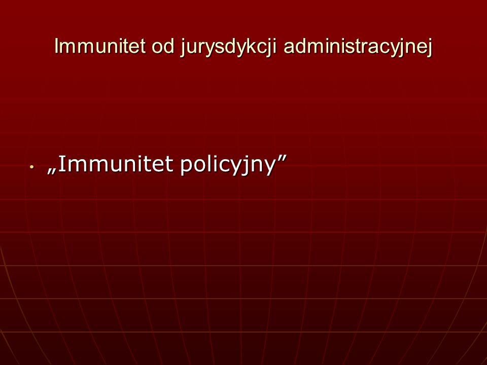 Immunitet od jurysdykcji administracyjnej Immunitet policyjny Immunitet policyjny