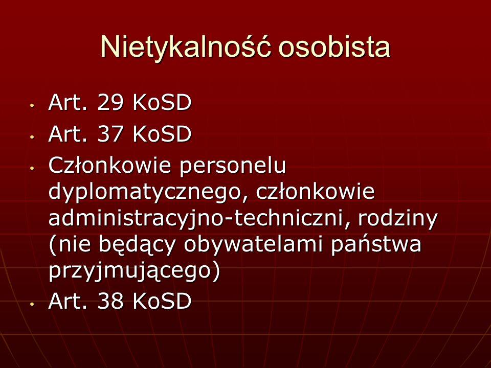 Nietykalność osobista Art. 29 KoSD Art. 29 KoSD Art. 37 KoSD Art. 37 KoSD Członkowie personelu dyplomatycznego, członkowie administracyjno-techniczni,