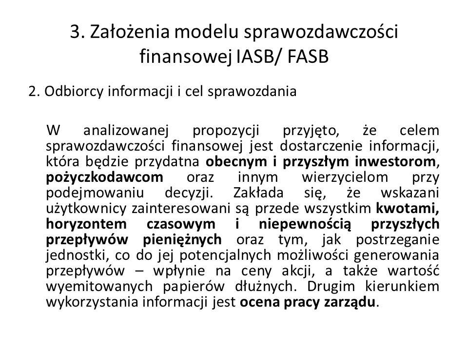 3. Założenia modelu sprawozdawczości finansowej IASB/ FASB 2. Odbiorcy informacji i cel sprawozdania W analizowanej propozycji przyjęto, że celem spra