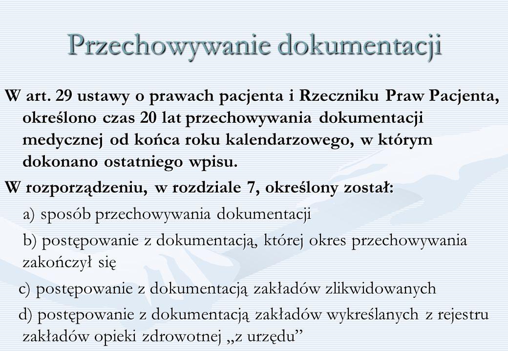 Przechowywanie dokumentacji W art. 29 ustawy o prawach pacjenta i Rzeczniku Praw Pacjenta, określono czas 20 lat przechowywania dokumentacji medycznej