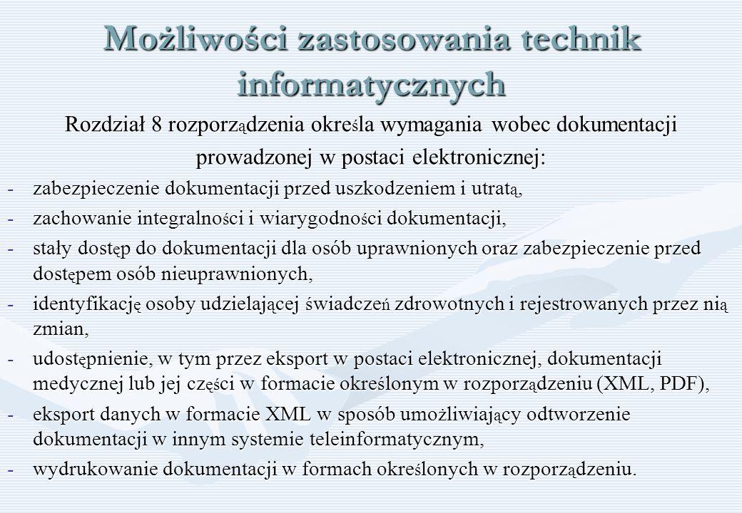 Możliwości zastosowania technik informatycznych Rozdział 8 rozporz ą dzenia okre ś la wymagania wobec dokumentacji prowadzonej w postaci elektroniczne