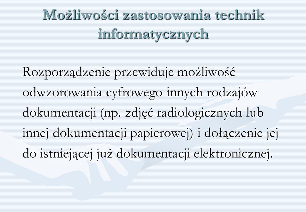 Możliwości zastosowania technik informatycznych Rozporządzenie przewiduje możliwość odwzorowania cyfrowego innych rodzajów dokumentacji (np. zdjęć rad