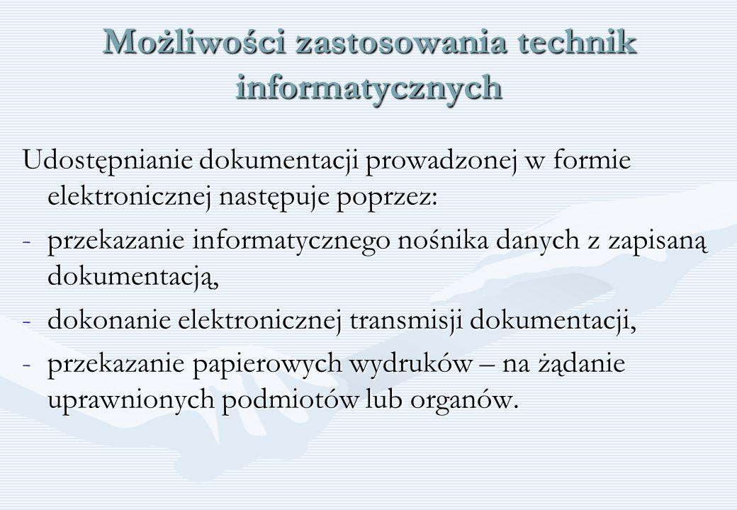 Możliwości zastosowania technik informatycznych Udostępnianie dokumentacji prowadzonej w formie elektronicznej następuje poprzez: -przekazanie informa