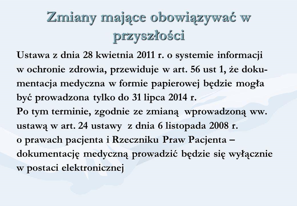 Zmiany mające obowiązywać w przyszłości Ustawa z dnia 28 kwietnia 2011 r. Ustawa z dnia 28 kwietnia 2011 r. o systemie informacji w ochronie zdrowia,