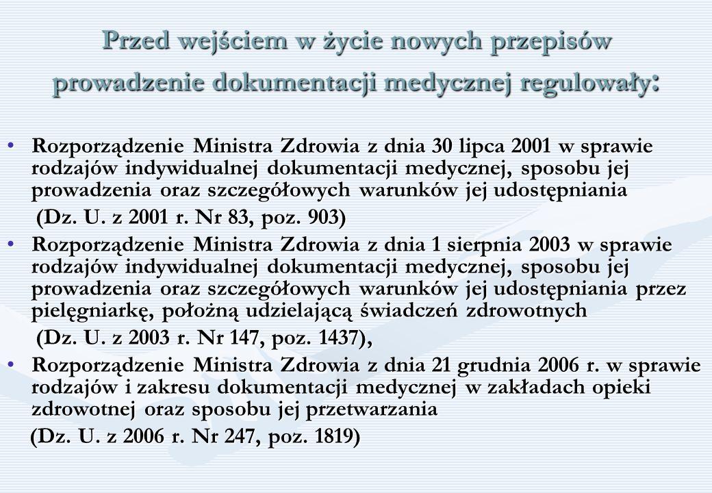 Przed wejściem w życie nowych przepisów prowadzenie dokumentacji medycznej regulowały : Rozporządzenie Ministra Zdrowia z dnia 30 lipca 2001 w sprawie