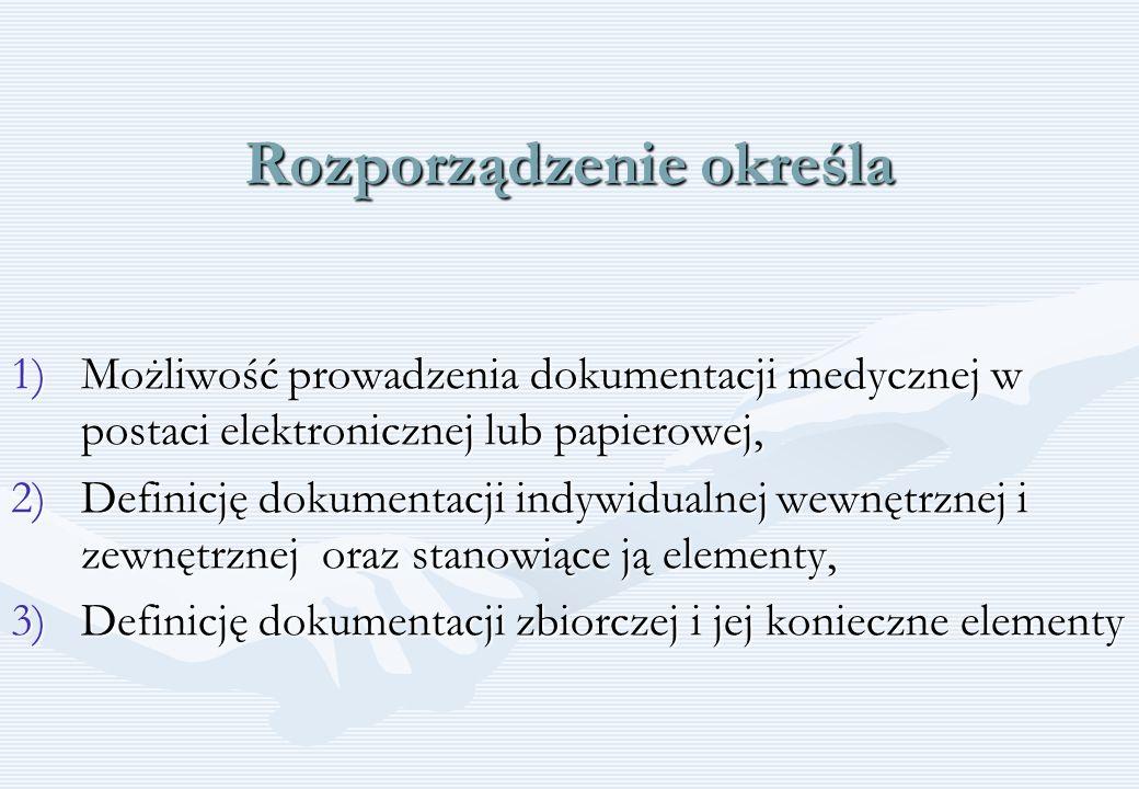 Rozporządzenie określa 1)Możliwość prowadzenia dokumentacji medycznej w postaci elektronicznej lub papierowej, 2)Definicję dokumentacji indywidualnej