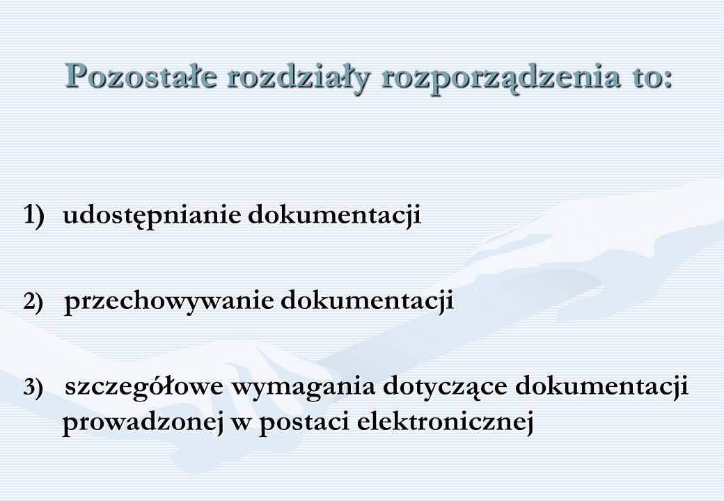 Pozostałe rozdziały rozporządzenia to: 1)udostępnianie dokumentacji 2) przechowywanie dokumentacji 3) szczegółowe wymagania dotyczące dokumentacji pro