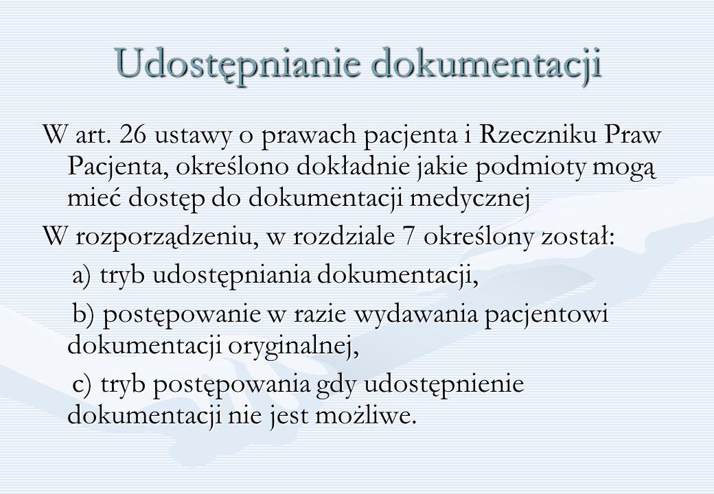 Udostępnianie dokumentacji W art. 26 ustawy o prawach pacjenta i Rzeczniku Praw Pacjenta, określono dokładnie jakie podmioty mogą mieć dostęp do dokum