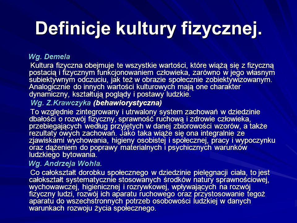 Definicje kultury fizycznej. Wg. Demela Wg. Demela Kultura fizyczna obejmuje te wszystkie wartości, które wiążą się z fizyczną postacią i fizycznym fu