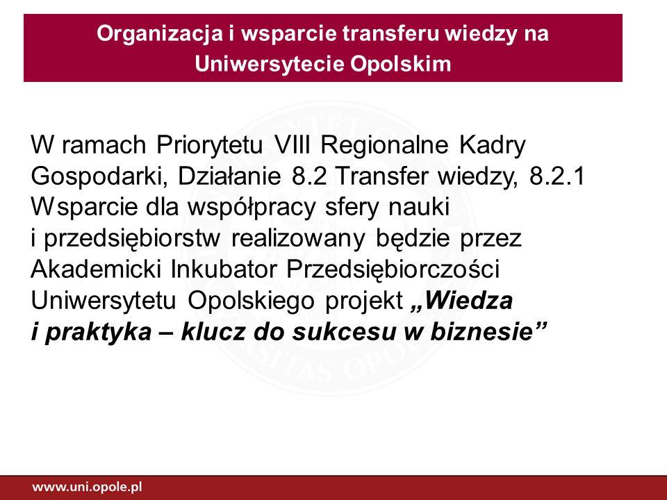 Celem głównym planowanym do osiągnięcia w wyniku realizacji projektu Wiedza i praktyka – klucz do sukcesu w biznesie będzie zwiększenie transferu wiedzy i wzmocnienie powiązań sfery B+R Uniwersytetu Opolskiego z przedsiębiorstwami, służące rozwojowi gospodarczemu regionu opolskiego Cel główny projektu