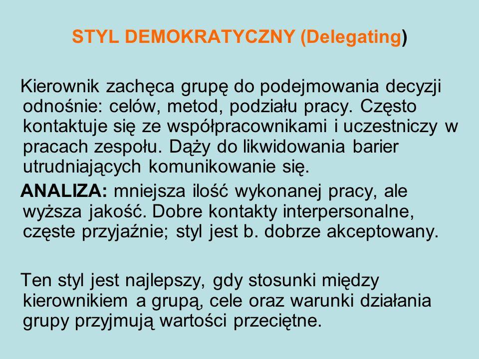 STYL DEMOKRATYCZNY (Delegating) Kierownik zachęca grupę do podejmowania decyzji odnośnie: celów, metod, podziału pracy. Często kontaktuje się ze współ