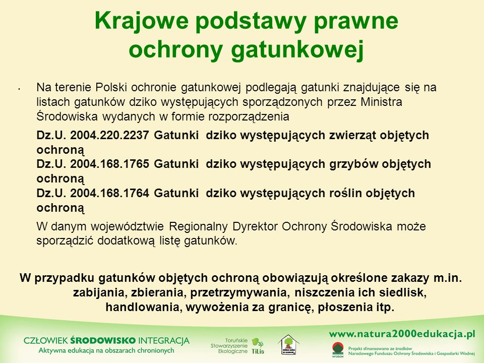 Krajowe podstawy prawne ochrony gatunkowej Na terenie Polski ochronie gatunkowej podlegają gatunki znajdujące się na listach gatunków dziko występując