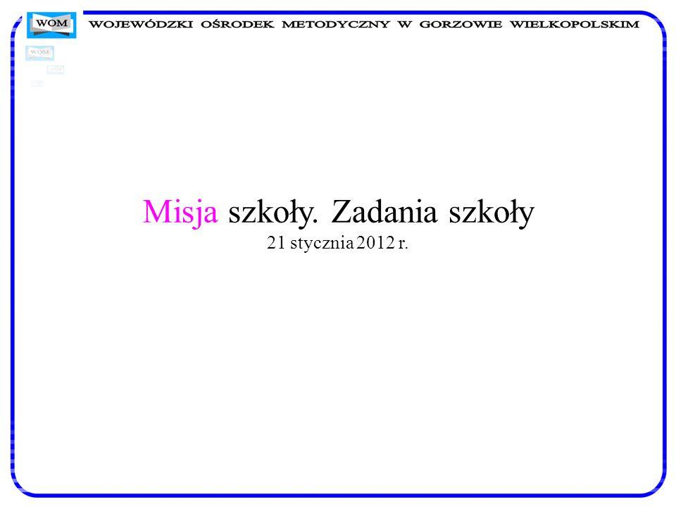 Misja szkoły. Zadania szkoły 21 stycznia 2012 r.
