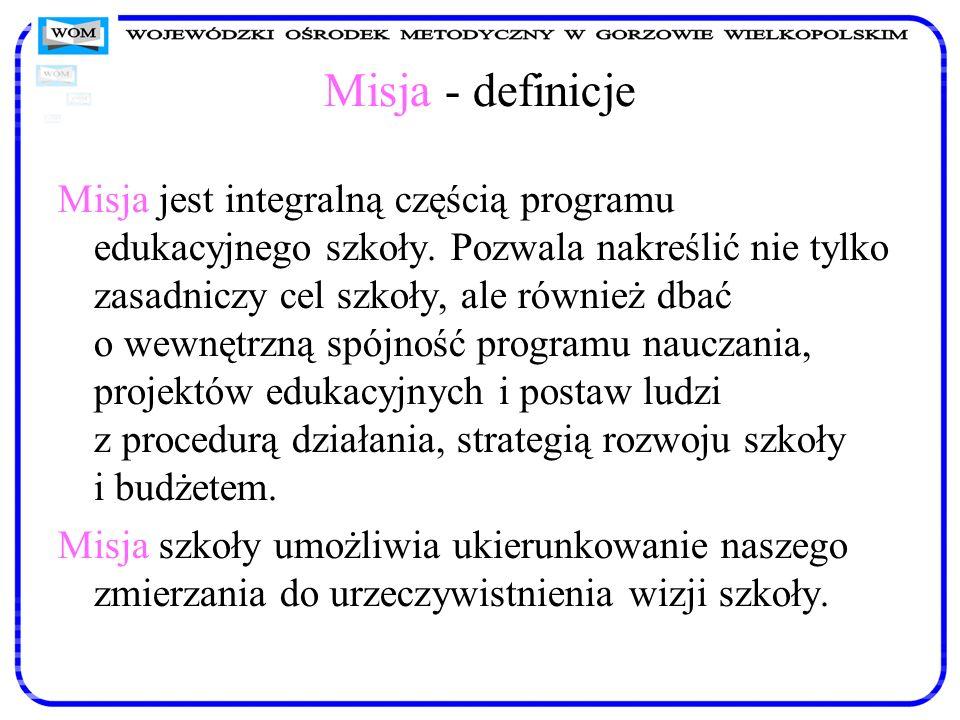 Misja - definicje Misja jest integralną częścią programu edukacyjnego szkoły. Pozwala nakreślić nie tylko zasadniczy cel szkoły, ale również dbać o we