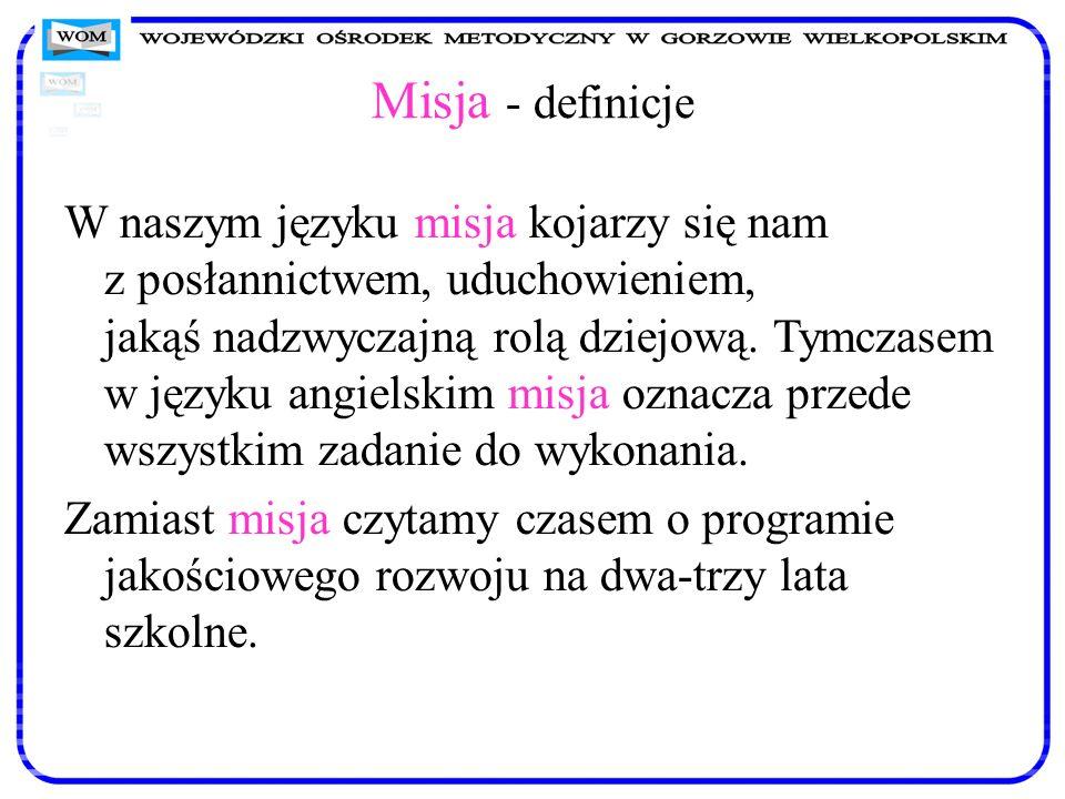 Misja - definicje W naszym języku misja kojarzy się nam z posłannictwem, uduchowieniem, jakąś nadzwyczajną rolą dziejową. Tymczasem w języku angielski