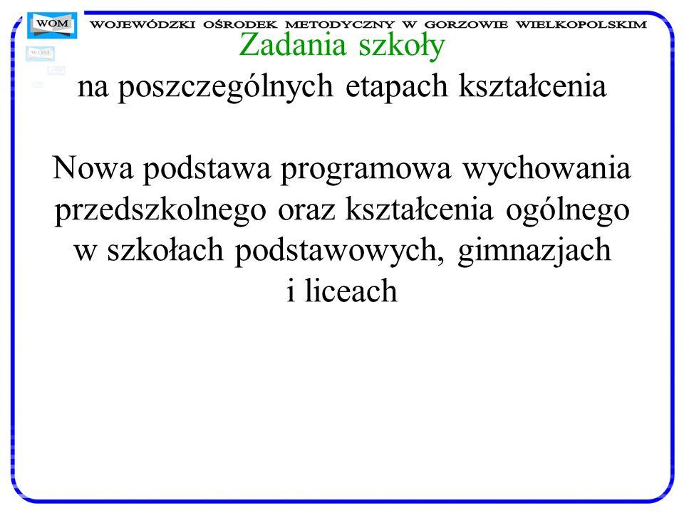 Zadania szkoły na poszczególnych etapach kształcenia Nowa podstawa programowa wychowania przedszkolnego oraz kształcenia ogólnego w szkołach podstawow